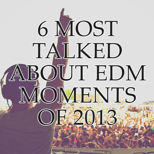 MOST TALKED ABOUT EDM 2013